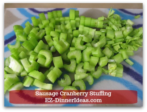 Sausage Cranberry Stuffing Recipe - Dice 4 stalks of celery.