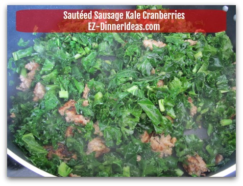 Sausage Kale Recipe | Sauteed with Cranberries - Stir in pre-washed kale