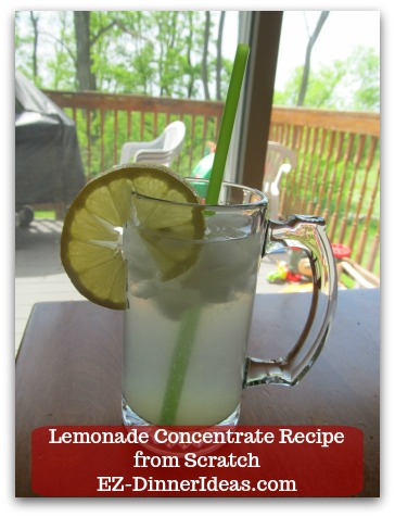 Lemonade Concentrate Recipe from Scratch - Add lemonade concentrate to fill about 1/16 of a glass; then add water and/or ice.  ENJOY!