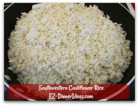 Southwestern Cauliflower Rice - Add frozen (not thawed) cauliflower rice into a big, deep skillet