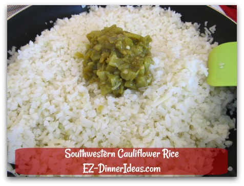 Southwestern Cauliflower Rice - Add green chiles when cauliflower rice is cooked