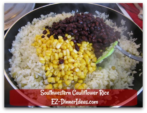 Southwestern Cauliflower Rice - Stir in corn, black beans and all seasonings
