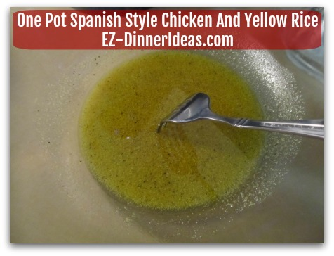 One Pot Spanish Style Chicken And Yellow Rice - Whisk in extra virgin olive oil to make marinade