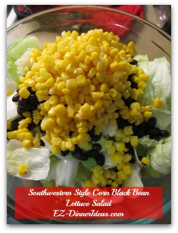 Southwestern Style Corn Black Bean Lettuce Salad - Always saves the dressing until serving
