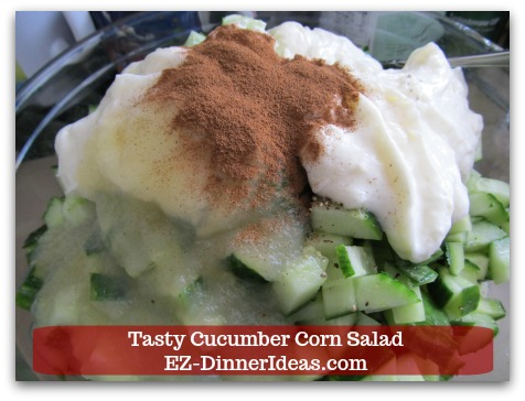 Best Cucumber Salad Recipe | Tasty Cucumber Corn Salad - Add dressing ingredients.  Remember, the ground cinnamon is the star of this salad.  Don't skip it.