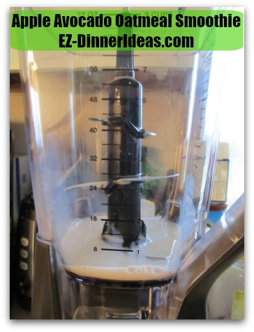 Apple Avocado Oatmeal Smoothie - Add 1/2 cup of milk of your preference into blender