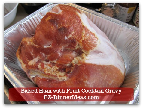 Baked Ham Dinner Menu with Fruit Cocktail Gravy - Trim fat from ham and transfer to roasting pan.