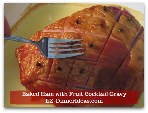 Baked Ham Dinner Menu with Fruit Cocktail Gravy - Use a fork to remove the whole cloves one by one.  Use a spoon to push the clove out of the fork and discard.