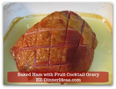 Baked Ham Dinner Menu with Fruit Cocktail Gravy - Continue 2nd half of cooking.