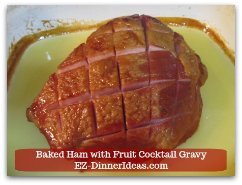 Baked Ham Dinner Menu with Fruit Cocktail Gravy - Rest for 8-10 minutes before carving.