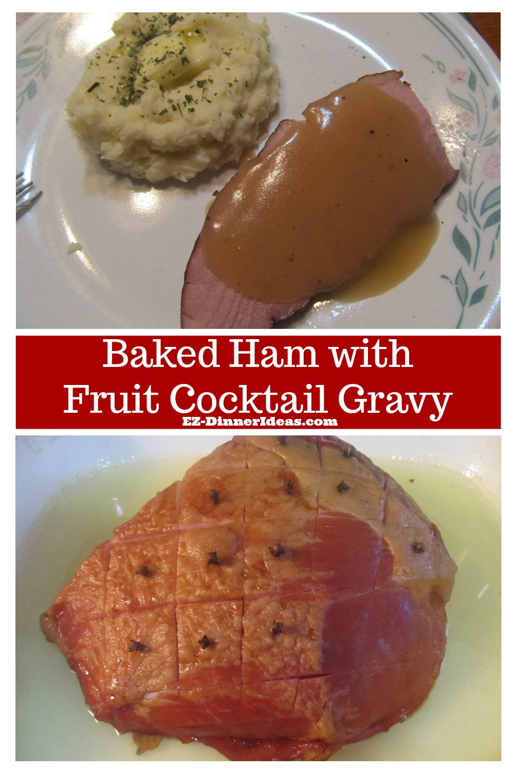 Baked ham dinner menu with fruit cocktail gravy is a versatile recipe.  It applies to different shapes, sizes and cuts of ham.  Makes ham dinner super easy.