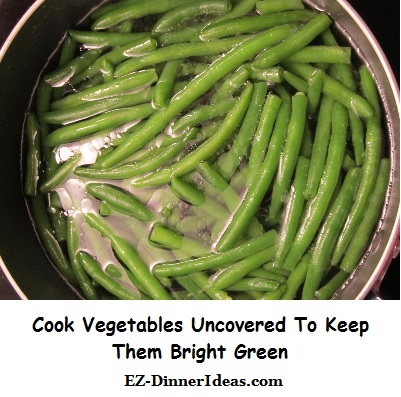 Perfectly Blanched Green Beans - cook vegetables uncovered to keep them bright green.