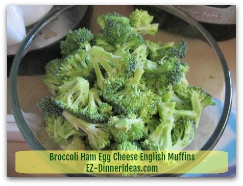 Broccoli Ham Egg Cheese English Muffins - 3-4 cups Chopped Broccoli (I got the leftover from my veggie platter.  That gives you an idea, right?)