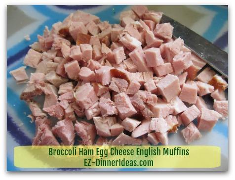 Broccoli Ham Egg Cheese English Muffins - 2-3 cups Diced Ham (I sometimes use very good quality smoked pork chops)