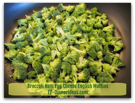Broccoli Ham Egg Cheese English Muffins - Saute vegetables for 5 minutes