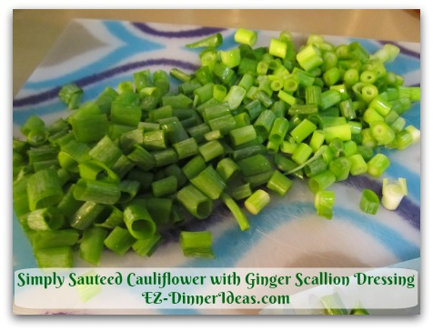 Simply Sauteed Cauliflower with Ginger Scallion Dressing - Chop a bunch of scallion which is about 6-8 of them