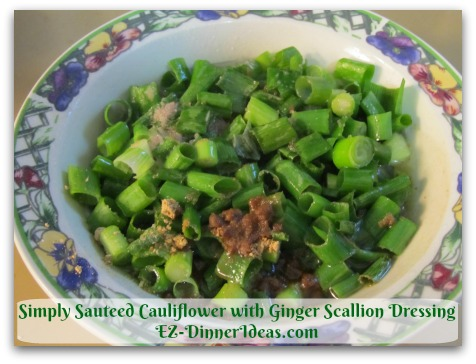 Simply Sauteed Cauliflower with Ginger Scallion Dressing - Replacing fresh ginger with ginger powder for this traditional Chinese dressing is perfectly fine