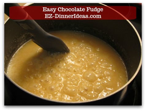 Easy Chocolate Fudge - Keep boiling and stirring for 4-5 minutes and remove from heat source.