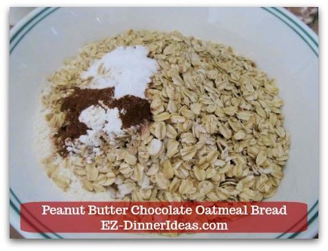 Great Breakfast Idea | Peanut Butter Chocolate Oatmeal Bread - Combine oatmeal, baking powder, baking soda and cinnamon.