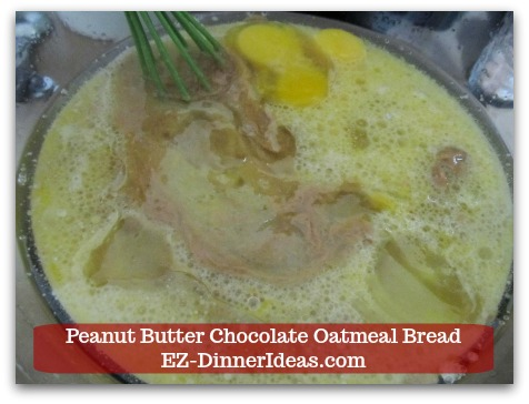 Great Breakfast Idea | Peanut Butter Chocolate Oatmeal Bread - In a separate bowl, combine eggs, peanut butter and other wet ingredients.