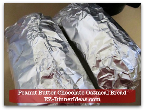 Great Breakfast Idea | Peanut Butter Chocolate Oatmeal Bread - Wrap warm-to-touch bread with aluminum foil and store it in the fridge.  Bread is good up to 2 weeks.