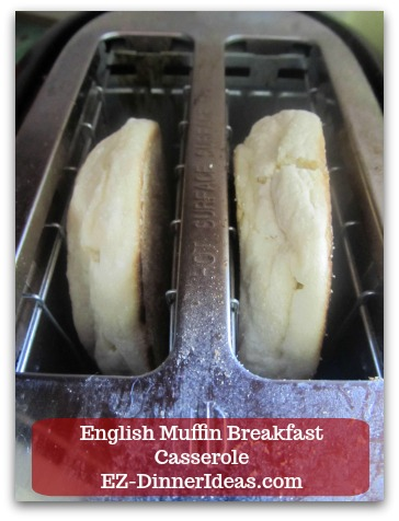 English Muffin Breakfast Casserole - Toast English muffins to get the extra moisture out.