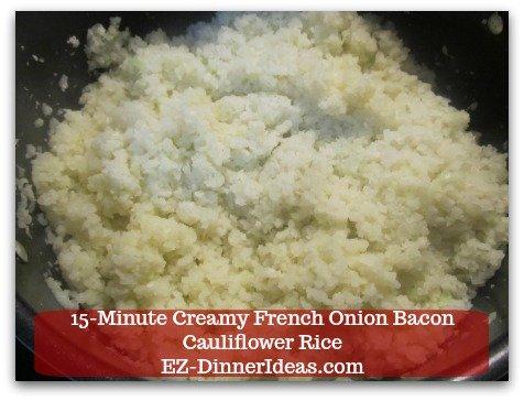 Recipe Cauliflower Rice   15-Minute Creamy French Onion Bacon Cauliflower Rice - Keep stirring until cauliflower rice is warm and cooked through.