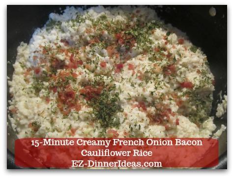Recipe Cauliflower Rice   15-Minute Creamy French Onion Bacon Cauliflower Rice - Stir in bacon bits, parsley, salt and pepper to taste.
