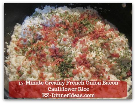 Recipe Cauliflower Rice   15-Minute Creamy French Onion Bacon Cauliflower Rice - Add more bacon bits and parsley on top (optional).  Enjoy immediately!