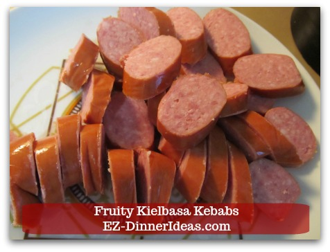 Fun Finger Food | Fruity Kielbasa Kebabs - Slice kielbasa about 1/2