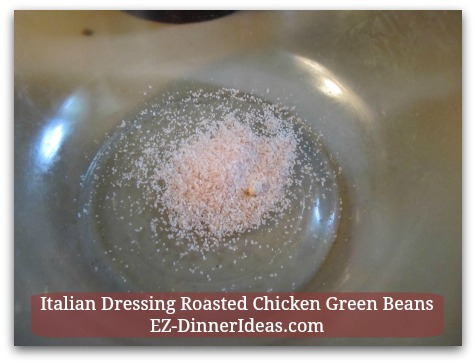 Italian Dressing Roasted Chicken Green Beans - Combine 2 tsp Salt