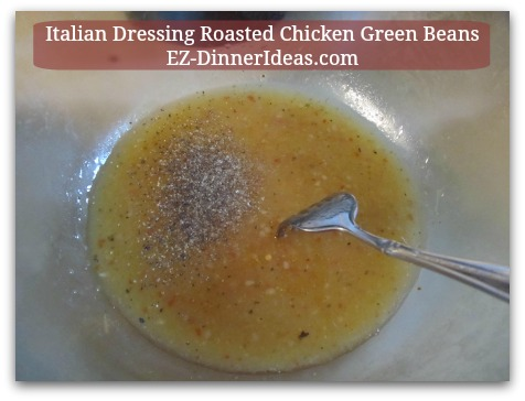 Italian Dressing Roasted Chicken Green Beans - 1 Cup of store-bought Italian Dressing and 1/2 tsp Black Pepper in a mixing bowl