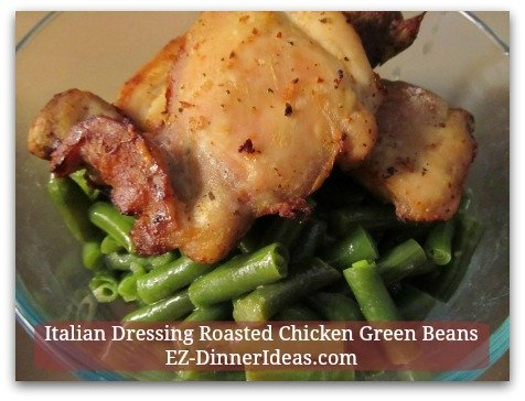 Italian Dressing Roasted Chicken Green Beans - One recipe, different marinades multiply many, many great chicken dinners