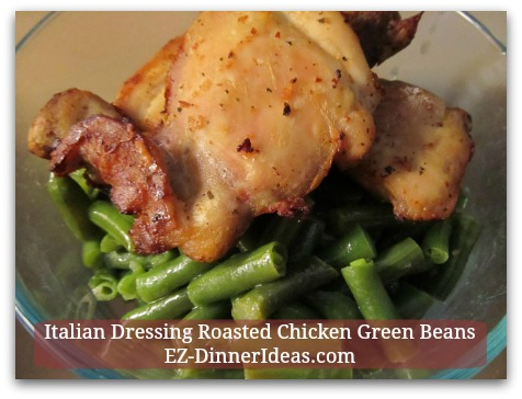 Italian Dressing Roasted Chicken Green Beans