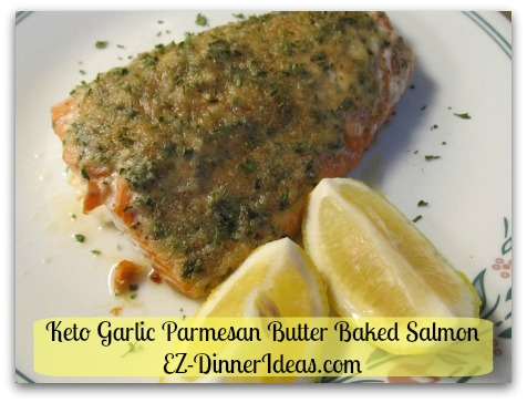 Keto Garlic Parmesan Butter Baked Salmon - The butter topping works best on lean wild caught salmon