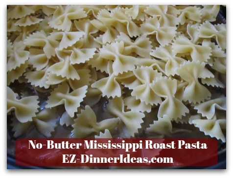 No-Butter Mississippi Roast Pasta - Add pasta into the meat and broth