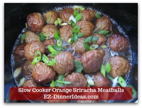 Slow Cooker Orange Sriracha Meatballs - This meatball finger food has some Asian flare and very easy to make.  You can even add a couple side dishes and turn it into an eat-with-your-hand meal.