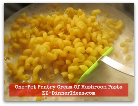 One-Pot Pantry Cream Of Mushroom Pasta - Stir in short pasta