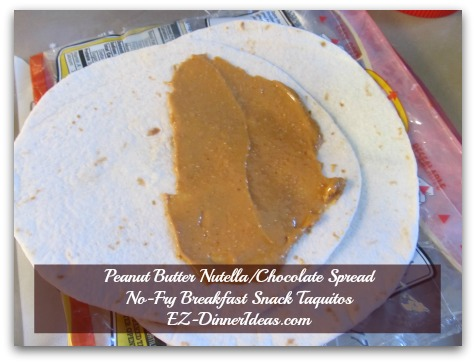 Peanut Butter Nutella/Chocolate Spread No-Fry Breakfast Snack Taquitos - Spread peanut butter on half of a tortilla