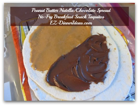Peanut Butter Nutella/Chocolate Spread No-Fry Breakfast Snack Taquitos - Spread Nutella or chocolate spread on the other half of the tortilla