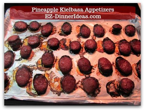 Kielbasa Appetizers   Pineapple Kielbasa - Broil another 3-4 minutes until desire doneness.