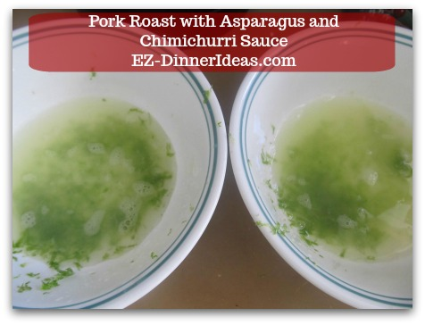 Pork Roast Recipe | Pork Roast with Asparagus and Chimichurri Sauce - Have 2 mixing bowls and combine all dressing ingredients together in one bowl and marinade ingredients in the other bowl.