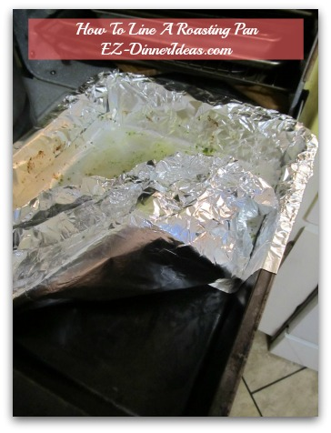 How To Line A Roasting Pan? - Just some grease at the bottom.  Only a little bit of dish detergent can take care of it.  No scrubbing at all.