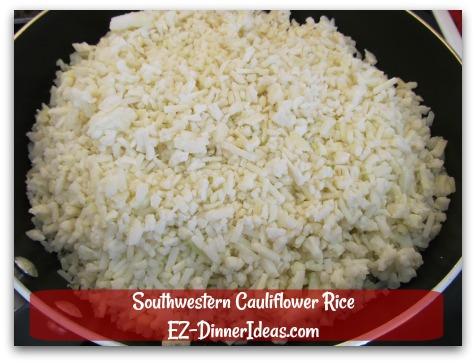 Southwestern Cauliflower Rice - Add frozen (not thawed) cauliflower rice into a big, deep skillet