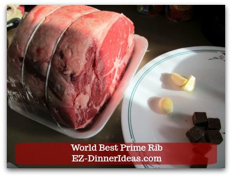 Prime Rib Dinner Menu   World Best Prime Rib - 2 beef bouillon cubes and 1 clove of garlic for each rib.