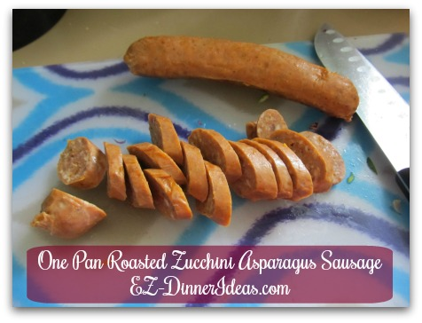 One Pan Roasted Zucchini Asparagus Sausage - Slice cooked sausage 1/3-1/2