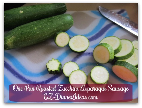 One Pan Roasted Zucchini Asparagus Sausage - Slice small zucchini about 1/3-1/2